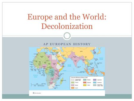 AP EUROPEAN HISTORY Europe and the World: Decolonization.