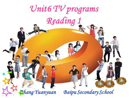 Zhang Yuanyuan Baipu Secondary School Unit6 TV programs Reading 1.