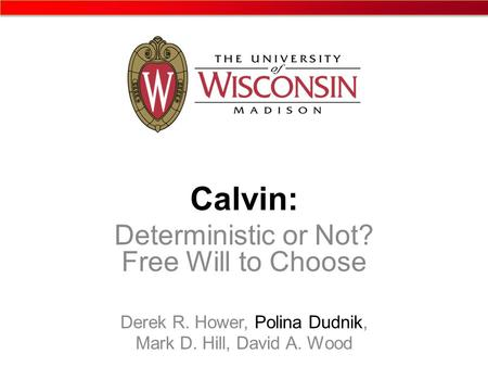 Calvin: Deterministic or Not? Free Will to Choose Derek R. Hower, Polina Dudnik, Mark D. Hill, David A. Wood.