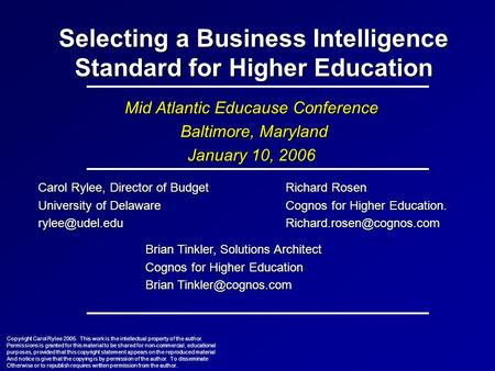 Selecting a Business Intelligence Standard for Higher Education Mid Atlantic Educause Conference Baltimore, Maryland Baltimore, Maryland January 10, 2006.