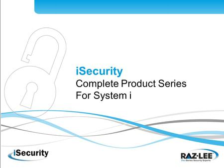 ISecurity Complete Product Series For System i. About Raz-Lee Internationally renowned System i solutions provider Founded in 1983; 100% focused on System.