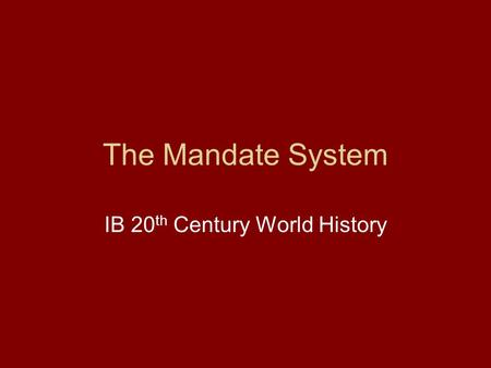 The Mandate System IB 20 th Century World History.