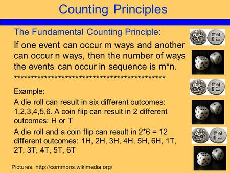 Counting Principles The Fundamental Counting Principle: If one event can occur m ways and another can occur n ways, then the number of ways the events.
