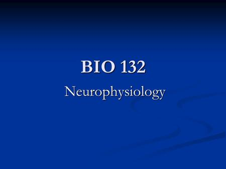 BIO 132 Neurophysiology. Lecture Goals: Course overview - syllabus & tentative schedule Course overview - syllabus & tentative schedule How to succeed.