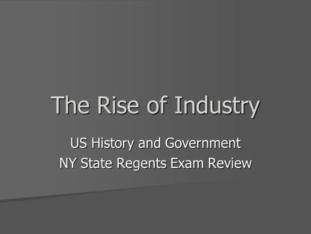 The Rise of Industry US History and Government NY State Regents Exam Review.