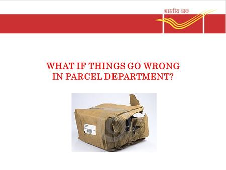 "WHAT IF THINGS GO WRONG IN PARCEL DEPARTMENT?. Missent Parcel mail articles Enter ""Article received missent"" against the entry in the Parcel List Stamp."
