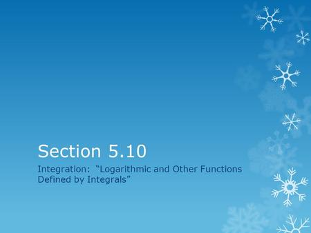 "Integration: ""Logarithmic and Other Functions Defined by Integrals"""