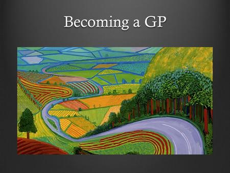 Becoming a GP. Aims of this morning Encourage reflective learning Develop greater understanding of the curriculum and competency framework Value the importance.
