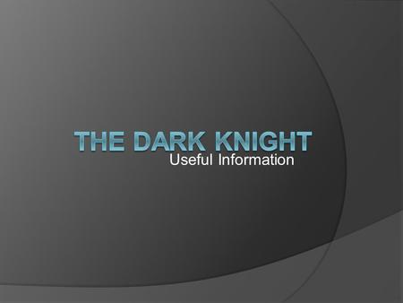 Useful Information. The Dark Knight  Directed by Christopher Nolan  Starring Christan Bale as Batman and Heath Ledger as Joker.  Genre: Action.