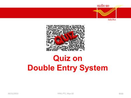 30/11/2013YRM, PTC, Mys-101.1.1 Quiz on Double Entry System.