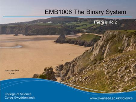 EMB1006 The Binary System There is no 2 Jonathan-Lee Jones.