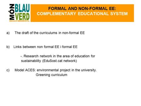 A)The draft of the curriculums in non-formal EE b) Links between non formal EE i formal EE -. Research network in the area of education for sustainability.