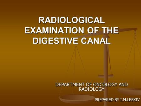RADIOLOGICAL EXAMINATION OF THE DIGESTIVE CANAL
