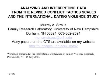 CTS401 ANALYZING AND INTERPRETING DATA FROM THE REVISED CONFLICT TACTICS SCALES AND THE INTERNATIONAL DATING VIOLENCE STUDY Murray A. Straus Family Research.