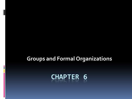 Groups and Formal Organizations