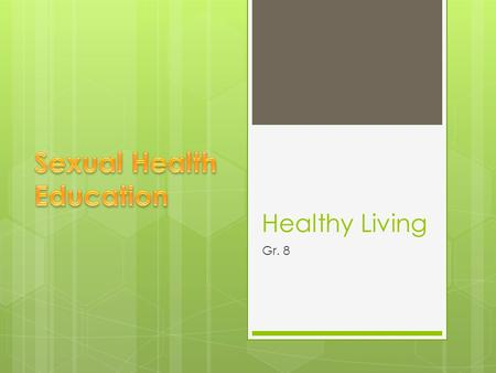 Healthy Living Gr. 8. Healthy Living Outcomes  8.HLIV8.O.1.1- analyze the relationship between values and personal health practices  8.HLIV8.O.2.10-