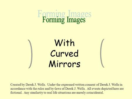 With Curved Mirrors Created by Derek J. Wells. Under the expressed written consent of Derek J. Wells in accordance with the rules and by-laws of Derek.