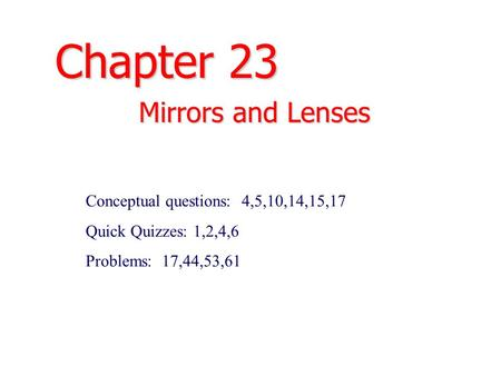 Chapter 23 Mirrors and Lenses Conceptual questions: 4,5,10,14,15,17