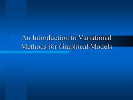 An Introduction to Variational Methods for Graphical Models.