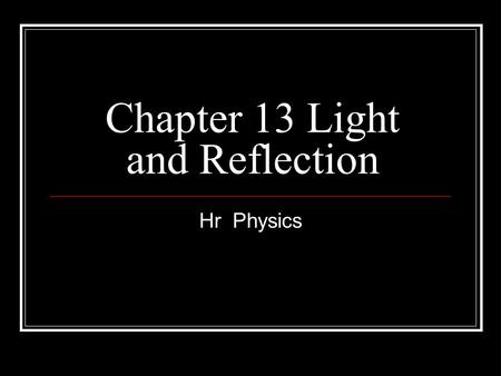 Chapter 13 Light and Reflection Hr Physics. Sound and Light They share several characteristics: They can be described as waves. They use the same v= formula.