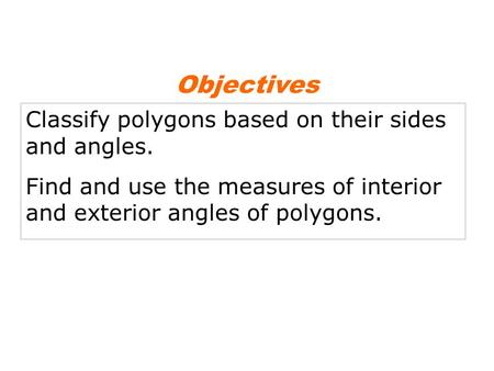 Objectives Classify polygons based on their sides and angles.