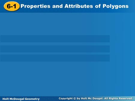 6-1 Properties and Attributes of Polygons Holt McDougal Geometry