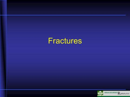 Fractures In this unit we will be discussing fractures.
