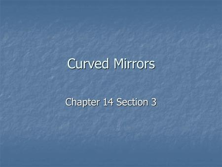 Curved Mirrors Chapter 14 Section 3.