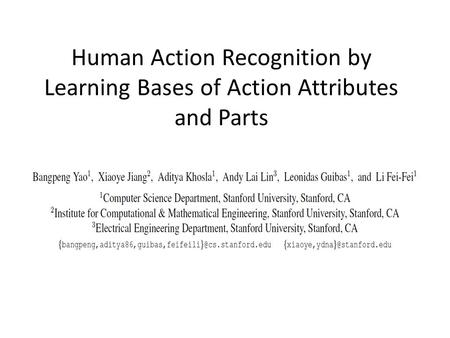 Human Action Recognition by Learning Bases of Action Attributes and Parts.