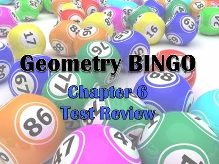 Geometry BINGO Chapter 6 Test Review.