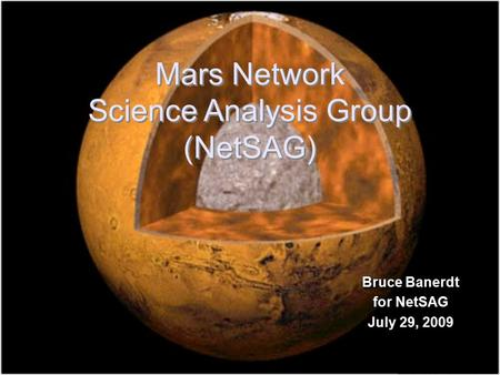 <strong>Mars</strong> Network Science Analysis Group (NetSAG) <strong>Mars</strong> Network Science Analysis Group (NetSAG) Bruce Banerdt for NetSAG July 29, 2009 Bruce Banerdt for NetSAG.