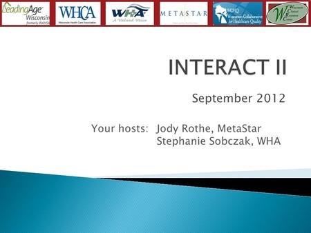 September 2012 Your hosts: Jody Rothe, MetaStar Stephanie Sobczak, WHA.