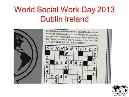 World Social Work Day 2013 Dublin Ireland. Today What is IFSW The Agenda for SW and SD The Global Definition of SW.