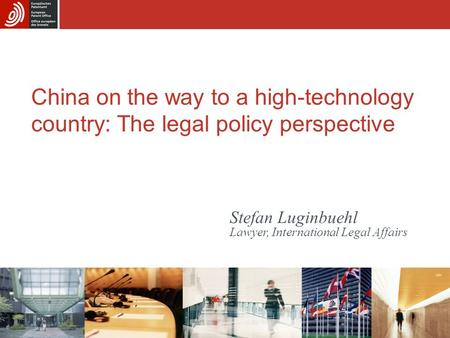 China on the way to a high-technology country: The legal policy perspective Stefan Luginbuehl Lawyer, International Legal Affairs.