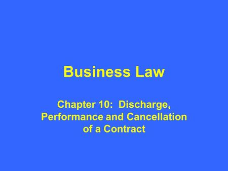Chapter 10: Discharge, Performance and Cancellation of a Contract