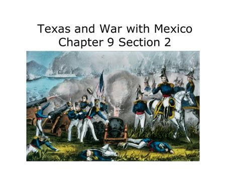 Texas and War with Mexico Chapter 9 Section 2. Explain how Texas won independence from Mexico. Analyze the goals of President Polk. Trace the causes and.
