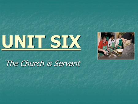 UNIT SIX The Church is Servant. 6.1 The Social Doctrine of the Church.