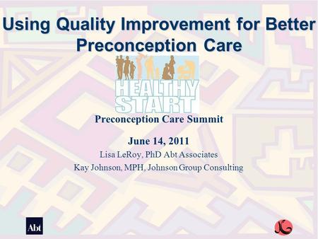 Healthy Start Interconception Care Learning Community (ICC LC) Using Quality Improvement for Better Preconception Care Preconception Care Summit June 14,