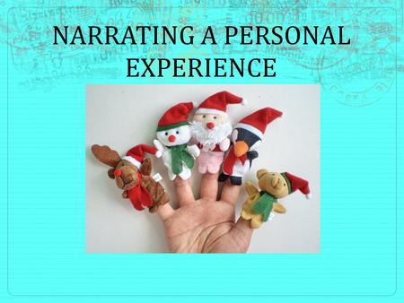 NARRATING A PERSONAL EXPERIENCE. Definition and Purpose Narrating = Telling a story We are going to; Choose a specific moment in our lives and describe.