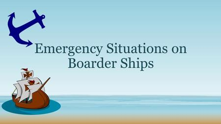Emergency Situations on Boarder Ships