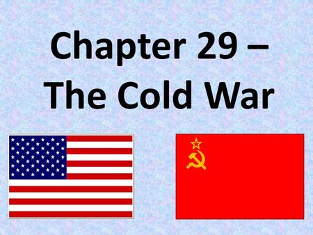 Chapter 29 – The Cold War. Origins of the Cold War.