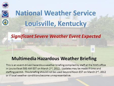 National Weather Service Louisville, Kentucky Significant Severe Weather Event Expected Multimedia Hazardous Weather Briefing This is an event-driven hazardous.