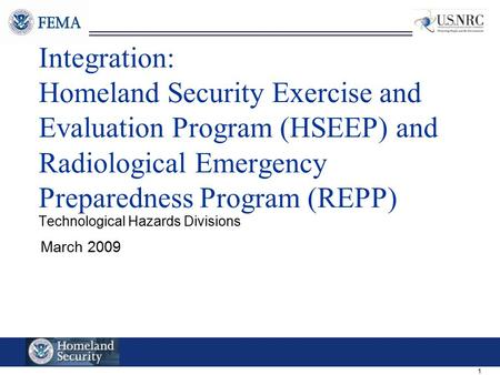 1 Integration: Homeland Security Exercise and Evaluation Program (HSEEP) and Radiological Emergency Preparedness Program (REPP) Technological Hazards Divisions.
