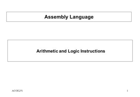 ACOE2511 Assembly Language Arithmetic and Logic Instructions.