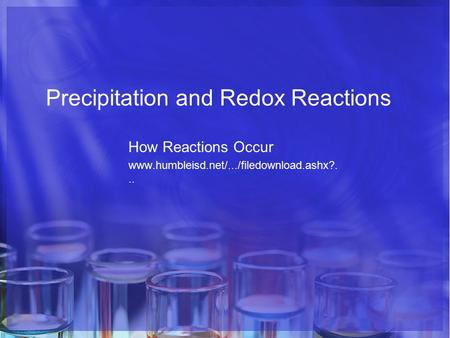 Precipitation and Redox Reactions How Reactions Occur www.humbleisd.net/.../filedownload.ashx?...