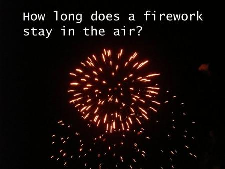 How long does a firework