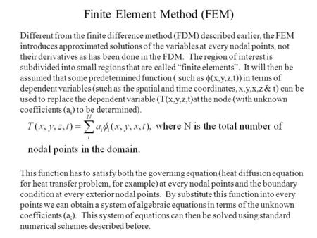 Finite Element Method (FEM) Different from the finite difference method (FDM) described earlier, the FEM introduces approximated solutions of the variables.