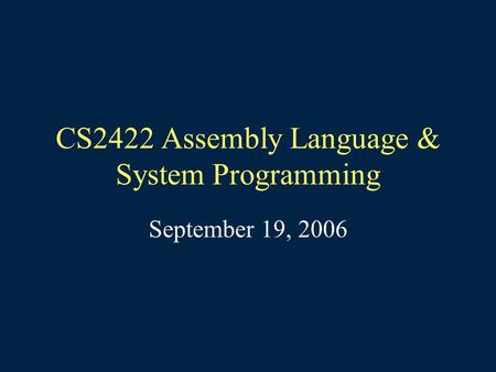 CS2422 Assembly Language & System Programming September 19, 2006.