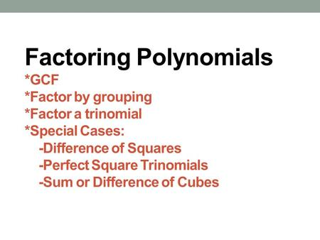 Factoring Polynomials. GCF. Factor by grouping. Factor a trinomial
