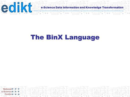 E-Science Data Information and Knowledge Transformation The BinX Language.